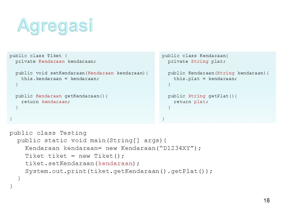 Agregasi public class Testing public static void main(String[] args){